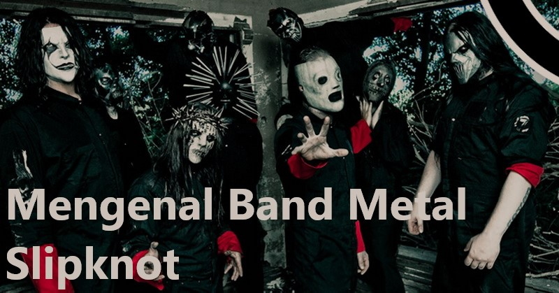 Mengenal Band Metal Slipknot